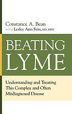 Beating Lyme : understanding and treating this complex and often misdiagnosed disease