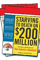 Starving to death on $200 million : the short, absurd life of The industry standard