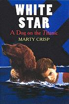 White Star : a dog on the Titanic