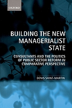 Building the new managerialist state : consultants and the politics of public sector reform in comparative perspective