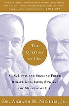 The question of God : C.S. Lewis and Sigmund Freud debate God, love, sex, and the meaning of life