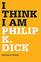 I think I am : Philip K. Dick