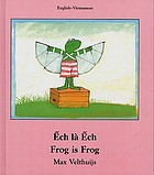 Êch la êch = Frog is frog : [English-Vietnamese]