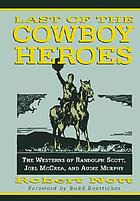 Last of the cowboy heroes : the westerns of Randolph Scott, Joel McCrea, and Audie Murphy