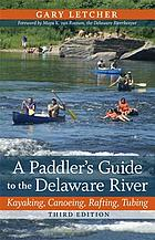 A paddler's guide to the Delaware river : kayaking, canoeing, rafting, tubing