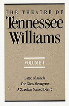 The theatre of Tennessee Williams. Vol. 1, Battle of angels, The glass menagerie, A streetcar named Desire.