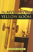 The mystery of the yellow room : extraordinary adventures of Joseph Rouletabille, reporter