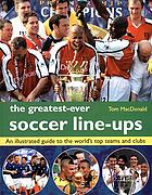 The greatest-ever football line-ups : an illustrated guide to the world's top teams and clubs