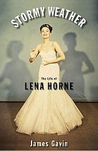 Stormy weather : the life of Lena Horne