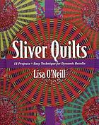 Sliver quilts : 11 projects--easy technique for dynamic results