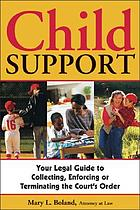 Child support : your complete guide to collecting, enforcing, or terminating the court's order