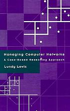 Managing computer networks : a case-based reasoning approach