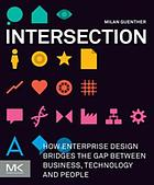 Intersection : how enterprise design bridges the gap between business, technology, and people
