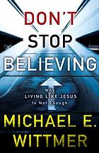 Don't stop believing : why living like Jesus is not enough