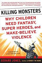 Killing monsters : why children need fantasy, super heroes, and make-believe violence