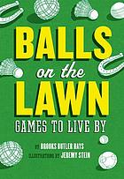 Balls on the lawn : games to live by