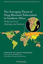 Emerging threat of drug-resistant tuberculosis in southern Africa : global and local challenges and solution : summary of a joint workshop