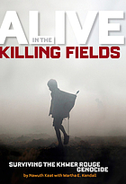 Alive in the killing fields : the true story of Nawuth Keat, a Khmer Rouge survivor