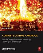Complete casting handbook : metal casting processes, metallurgy, techniques and design