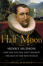 Half moon : Henry Hudson and the voyage that redrew the map of the New World