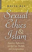 Sexual ethics and Islam : feminist reflections on Qur'an, Hadith and Jurisprudence