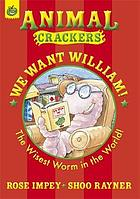 We want William! : the wisest worm in the world