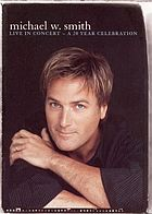 Michael W. Smith live in concert : a 20 year celebration.