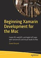 Beginning Xamarin Development for the Mac : create iOS, watchOS, and Apple tvOS apps with Xamarin.iOS and Visual Studio for Mac