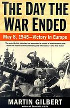 The day the war ended : May 8, 1945--victory in Europe