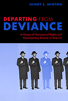 Departing from deviance : a history of homosexual rights and emancipatory science in America