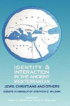 Identity and interaction in the ancient Mediterranean : Jews, Christians and others