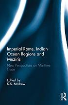 Imperial Rome, Indian Ocean regions and Muziris : new perspectives on maritime trade