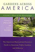 Gardens across America. Vol. II, West of the Mississippi : the American Horticultural Society's guide to American public gardens and arboreta
