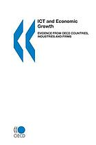 ICT and economic growth : evidence from OECD countries, industries and firms