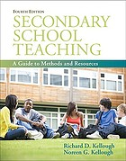Secondary school teaching : a guide to methods and resources