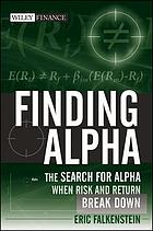 Finding alpha : the search for alpha when risk and return break down