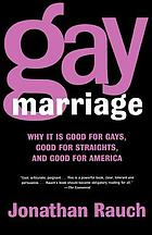 Gay marriage : why it is good for gays, good for straights, and good for America