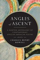 Angles of ascent : a Norton anthology of contemporary African American poetry