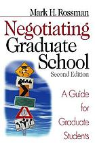 Negotiating graduate school : a guide for graduate students