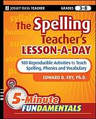 The spelling teacher's lesson-a-day : 180 reproducible activities to teach spelling, phonics, and vocabulary