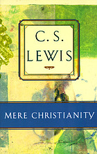 Mere Christianity : comprising The case for Christianity, Christian behaviour, and Beyond personality