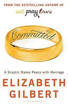 Committed : a sceptic makes peace with marriage