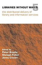 Libraries without walls 5 : the distributed delivery of library and information services
