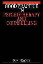 Good practice in psychotherapy and counselling : the exceptional relationship
