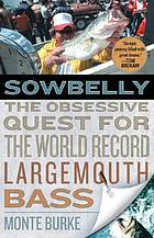 Sowbelly : the obsessive quest for the world record largemouth bass
