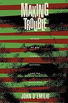 Making trouble : essays on gay history, politics, and the university