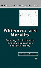Whiteness and morality : pursuing racial justice through reparations and sovereignty