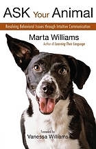 Ask your animal : resolving behavioral issues through intuitive communication