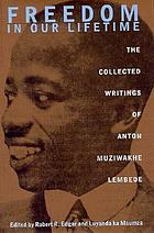 Freedom in our lifetime : the collected writings of Anton Muziwakhe Lembede