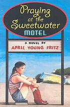 Praying at the Sweetwater Motel : a novel